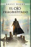 Book Cover Image. Title: El Ojo Fragmentado (El portador de la luz 3), Author: Brent Weeks