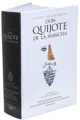 Don Quijote de la Mancha. Edición del IV centenario (The 400th Anniversary Edition)