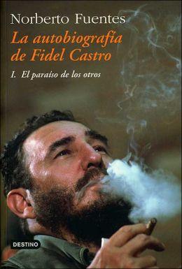 La autobiografía de Fidel Castro: El paraíso de los otros