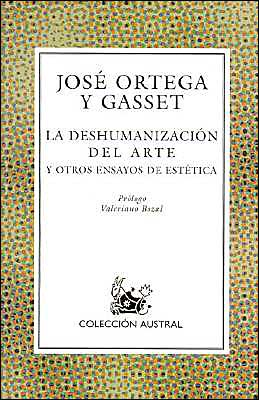 dehumanization art other essays The dehumanization of art and other essays on art, culture, and literature is the first english translation of philosopher josé ortega y gasset's la.