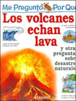 Me Pregunto Por Que los Volcanes Echan Lava: Y Otras Preguntas Sobre Desastres Naturales