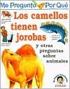 Los Camellos Tienen Jorobas: Y Otras Preguntas Sobre Animales