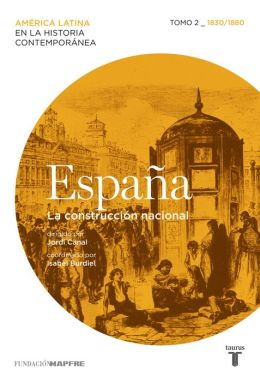 España. La construcción nacional. Tomo 2 (1830-1880)