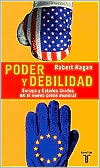 Poder y debilidad: Europa y Estados Unidos en el nuevo orden mundial (Of Paradise and Power: America and Europe in the New World Order)