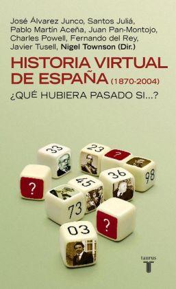 Historia virtual de España (1870-2004): Qué hubiera pasado si ...?