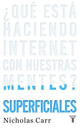 Superficiales. Qué está haciendo Internet con nuestras mentes?