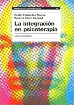 La Integracion en Psicoterapia: Manual Practico