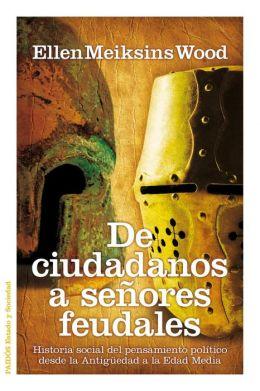 De ciudadanos a señores feudales: Historia social del pensamiento político desde la Antigüedad a la Edad Media