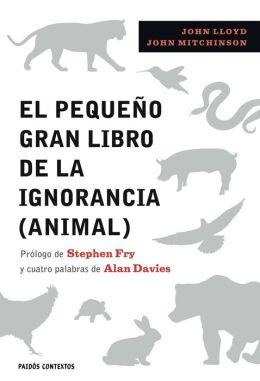El pequeño gran libro de la ignorancia (animal): Prólogo de Stephen Fry