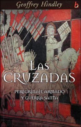 Las Cruzadas: Peregrinaje armado y guerra santa