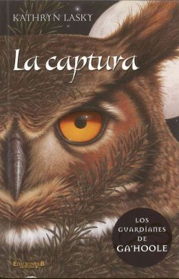 La captura: Los guardianes de Ga'Hoole #1 (The Capture: Guardians of Ga'Hoole Series #1)