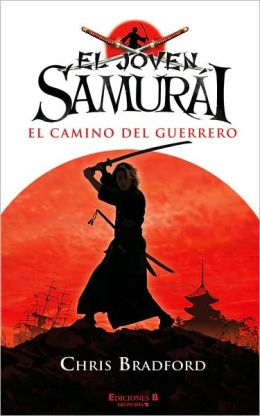 El camino del guerrero (The Way of the Warrior: Young Samurai Series #1)