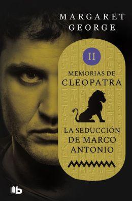 Memorias de Cleopatra 2. La seducción de Marco Antonio: MEMORIAS DE CLEOPATRA II