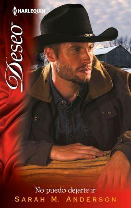 No puedo dejarte ir (A Real Cowboy) (Harlequin Deseo Series)
