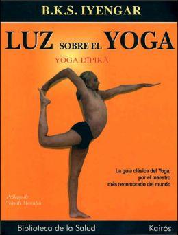 Luz sobre el Yoga: La guia clasica del Yoga, por el maestro mas renombrado del mundo