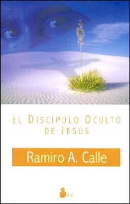 El Discipulo Oculto de Jesus