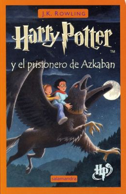 Harry Potter y el prisionero de Azkaban (Harry Potter and the Prisoner of Azkaban) (Harry Potter #3)