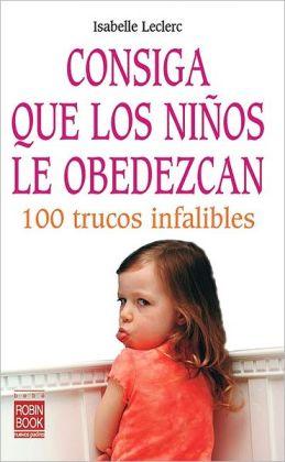 Consiga que los ninos le obedezcan: 100 trucos infalibles