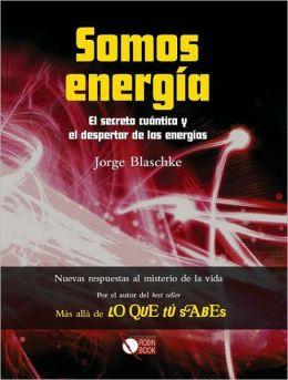 Somos energia: El secreto cuantico y el despertar de las energias