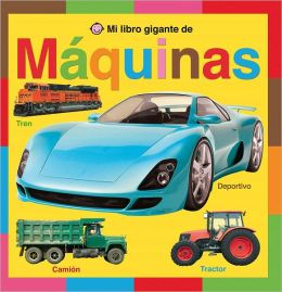 Mi libro gigante de maquinas (My Giant Fold-out Book of Machines )