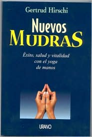 Nuevos Mudras: Exito, Salud y Vitalidad Con el Yoga de Manos