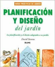 Planificacion Y Diseno Del Jardin: La Planificacion Y El Diseno Adaptados a SU Jardin