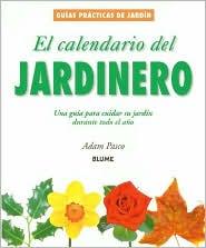 El Calendario Del Jardinero: Una Guia Para Cuidar SU Jardin Durante Todo El ANO (Guias Practicas de Jardineria)