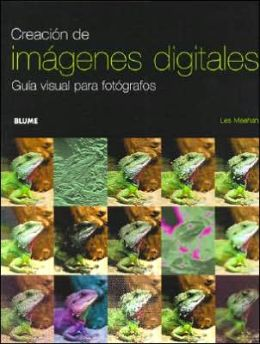Creacion de Imagenes Digitales: Guia Visual Para Fotografos
