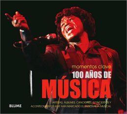 100 anos de musica: Artistas, albumes, canciones, conciertos y acontecimientos que han marcado el panorama musical