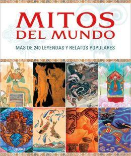 Mitos del mundo: Mas de 240 leyendas y relatos populares