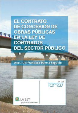 El contrato de concesión de obras públicas en la Ley de Contratos del Sector Público
