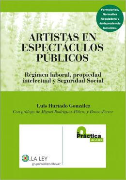 Artistas en espectáculos públicos: Régimen Laboral, propiedad intelectual y Seguridad Social
