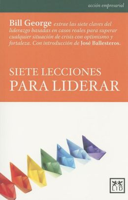 Siete leccionas para liderar (Seven Lessons for Leading in Crisis)