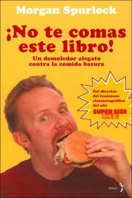 ¡No te comas este libro!: Un demoledor alegato contra la comida basura