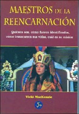 Maestros de la Reencarnacion: Quienes Son, Como Fueron Identificados, COM Transcurren Sus Vidas, Cual Es SU Mision