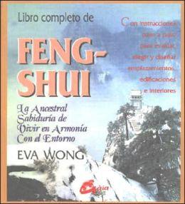 Libro Completo de Feng-Shui: La Ancestral Sabiduria de Vivir en Armonia con el Entorno