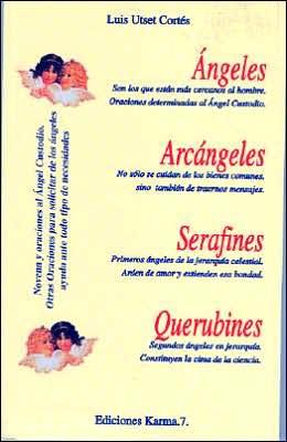 Angeles, Arcangeles, Serafines Y Querubines