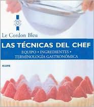 Las Tecnicas Del Chef: Equipo,Ingredientes,Terminologia Gastronomica (Cordon Bleu)