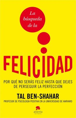 La bsqueda de la felicidad: Por qu no sers feliz hasta que dejes de perseguir la perfeccin