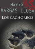 Book Cover Image. Title: Los cachorros (The Cubs), Author: Mario Vargas Llosa