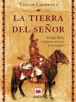 La tierra del señor: Genghis Khan, el poderoso emperador de los mongoles.