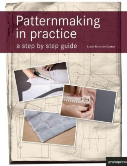 Patternmaking in Practice: A Step by Step Guide