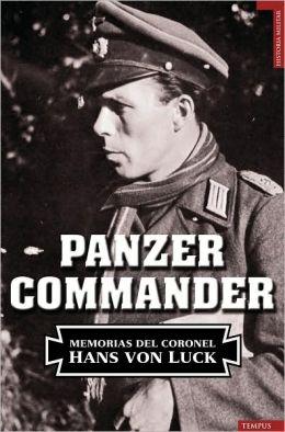 Panzer Commander: Las memorias del coronel Hans Von Luck