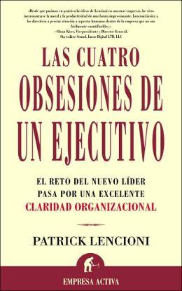 Las cuatro obsesiones de un ejecutivo: El reto del nuevo líder pasa por una excelente claridad organizacional