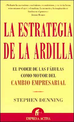 La estrategia de la Ardilla (Squirrel Inc.: A Fable of Leadership through Storytelling)