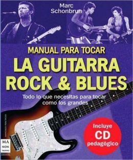 Manual Para Tocar La Guitarra Rock & Blues/How to Play the Guitar Rock and Blues Manual