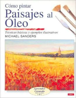 Como pintar paisajes al oleo/ Landscapes in Oils : Tecnicas basicas y ejemplos ilustrativos/ Basic Techniques and Illustrated Examples