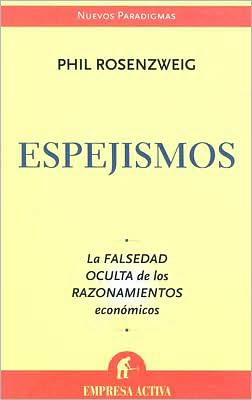 Espejismos (The Halo Effect and Other Business Delusions)