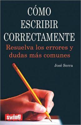 Como escribir correctamente: Resuelva los errores y dudas mas comunes