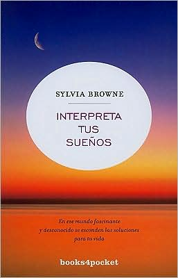 Interpreta tus sueños (Sylvia Browne's Book of Dreams)